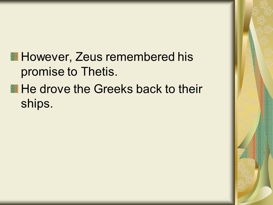 However, Zeus remembered his promise to Thetis. He drove the Greeks back to their ships.