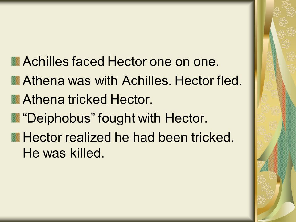 Achilles faced Hector one on one. Athena was with Achilles.