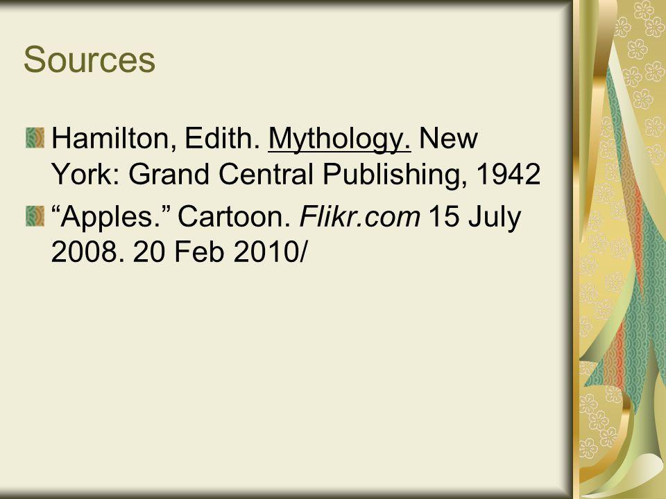 "Sources Hamilton, Edith. Mythology. New York: Grand Central Publishing, 1942 ""Apples."" Cartoon. Flikr.com 15 July 2008. 20 Feb 2010/"