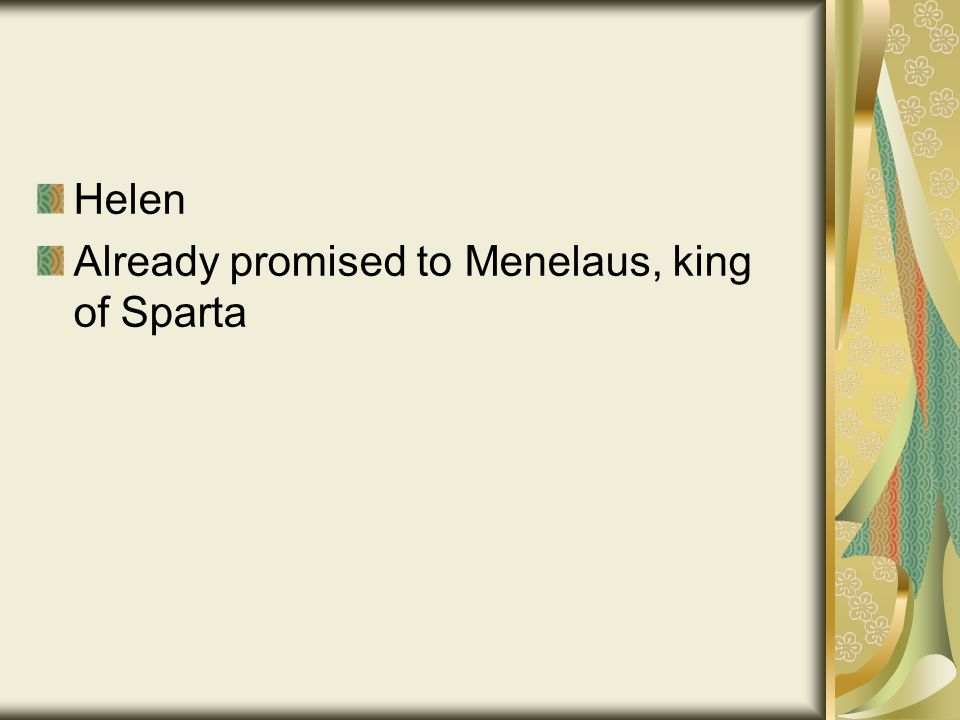 Helen Already promised to Menelaus, king of Sparta