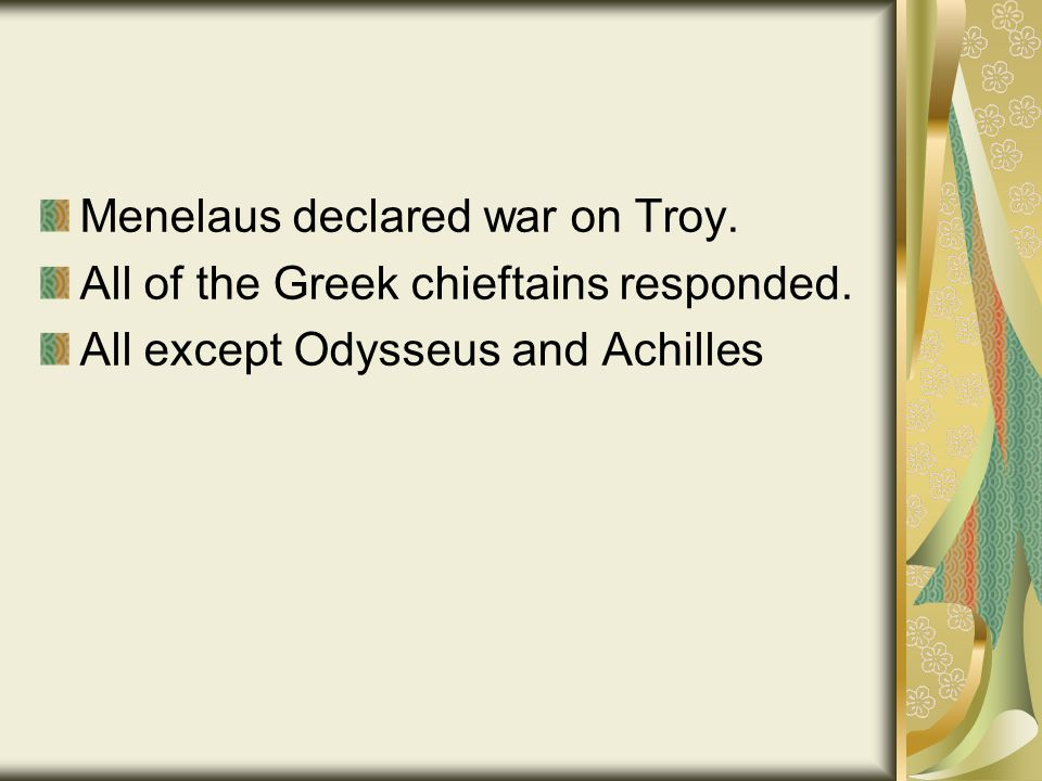 Menelaus declared war on Troy. All of the Greek chieftains responded.