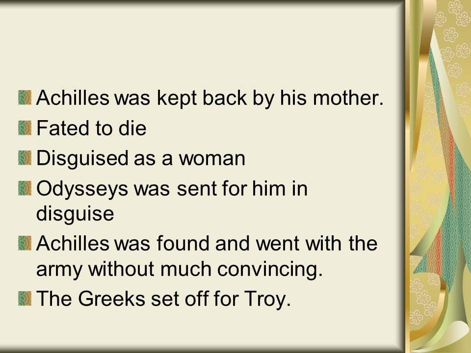 Achilles was kept back by his mother.