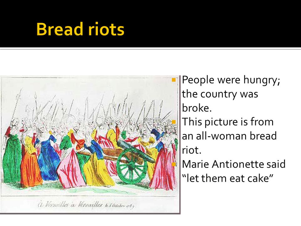 """ People were hungry; the country was broke.  This picture is from an all-woman bread riot.  Marie Antionette said """"let them eat cake"""""""