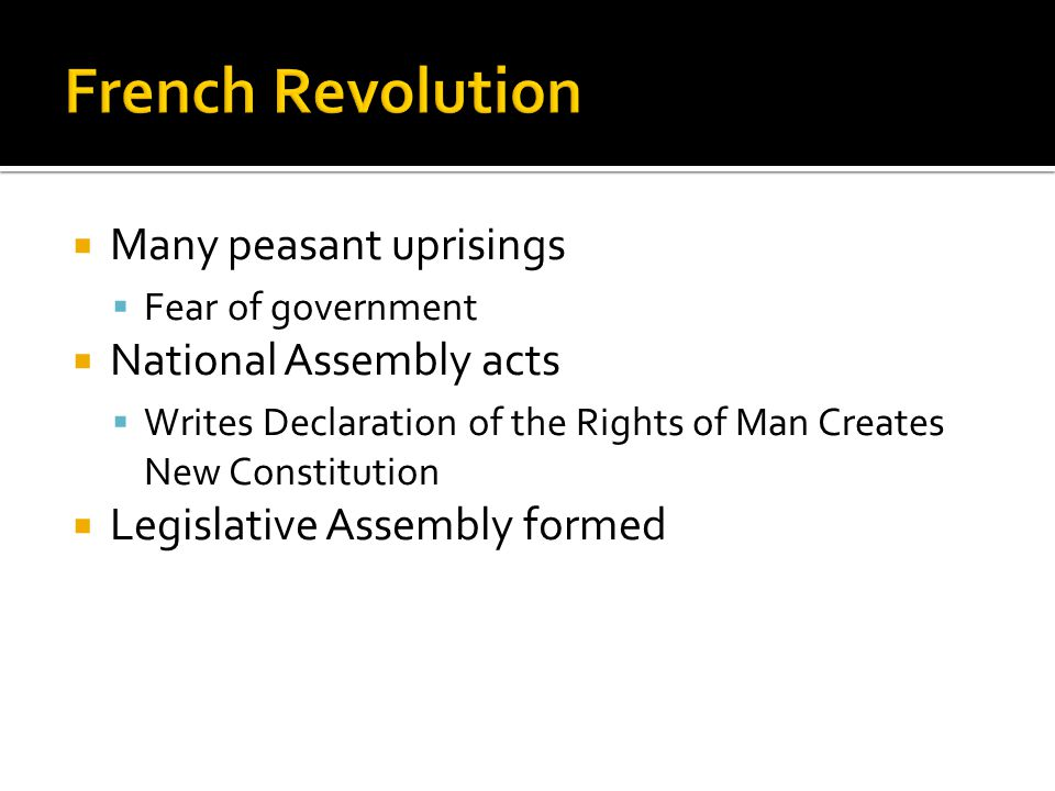  Many peasant uprisings  Fear of government  National Assembly acts  Writes Declaration of the Rights of Man Creates New Constitution  Legislative Assembly formed