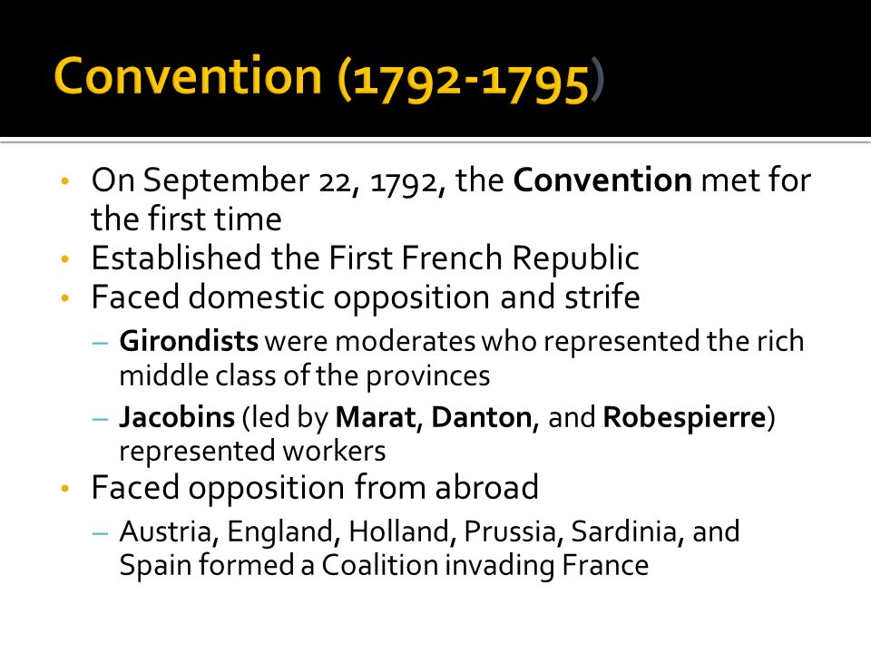 On September 22, 1792, the Convention met for the first time Established the First French Republic Faced domestic opposition and strife – Girondists w