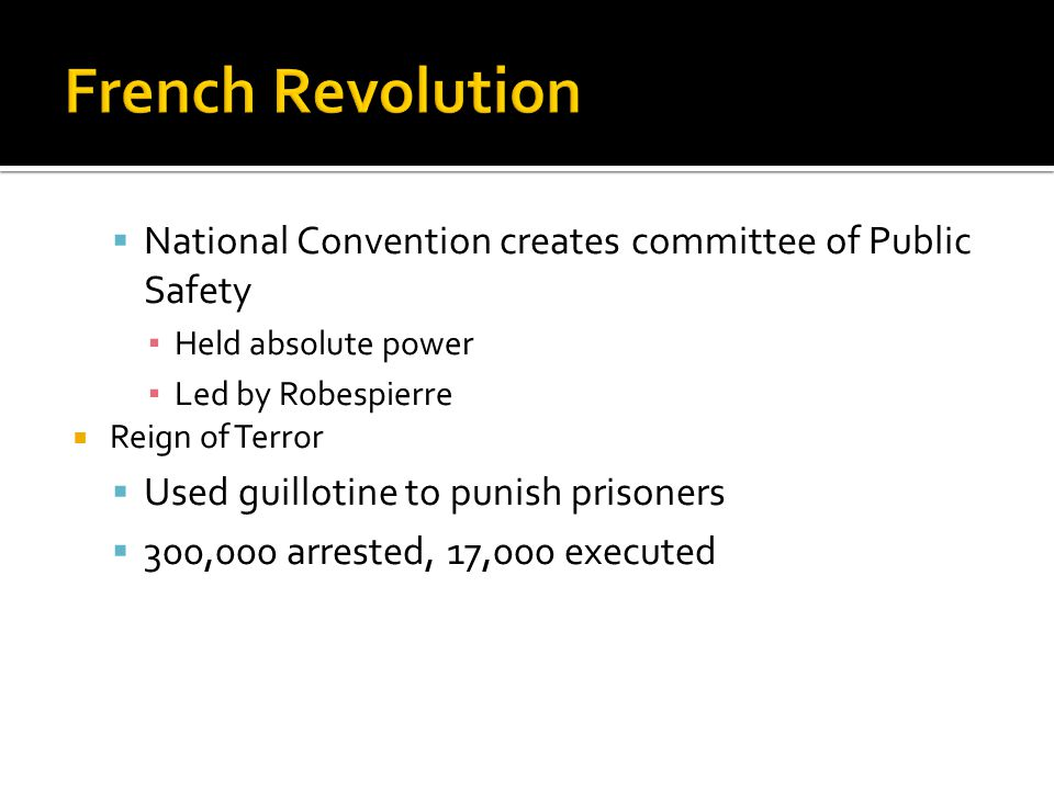  National Convention creates committee of Public Safety ▪ Held absolute power ▪ Led by Robespierre  Reign of Terror  Used guillotine to punish pris