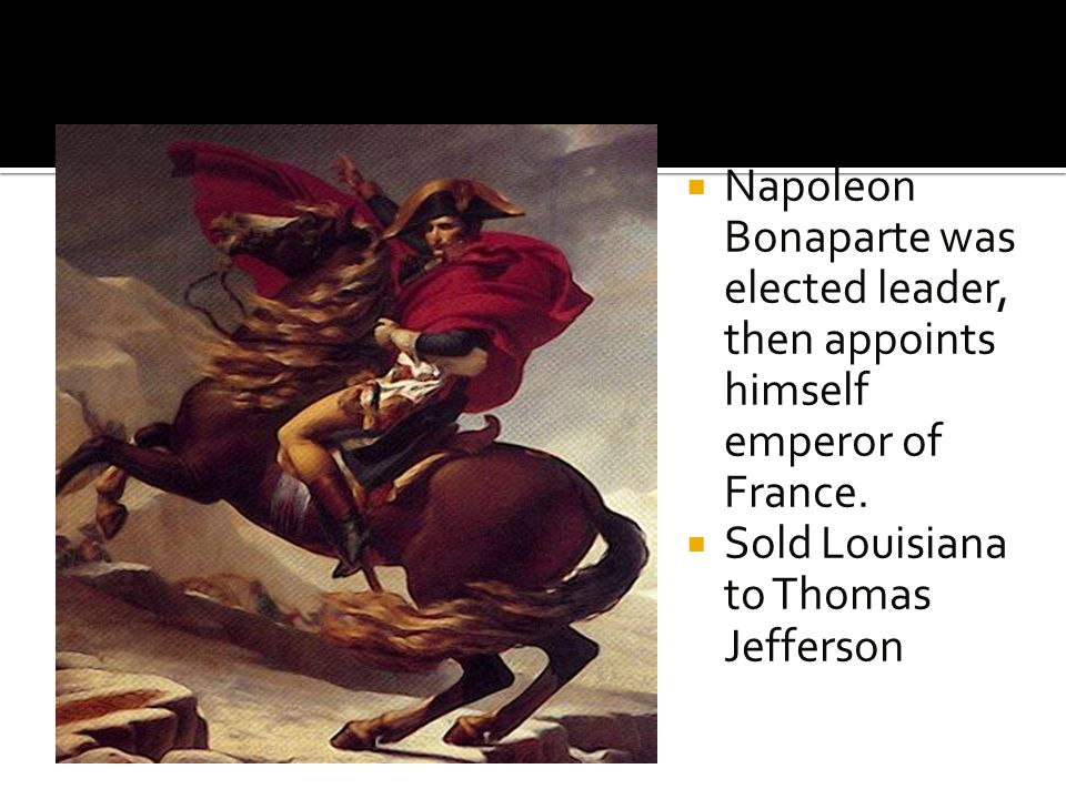  Napoleon Bonaparte was elected leader, then appoints himself emperor of France.