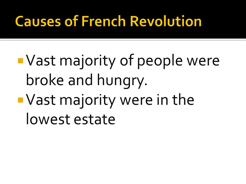  Vast majority of people were broke and hungry.  Vast majority were in the lowest estate