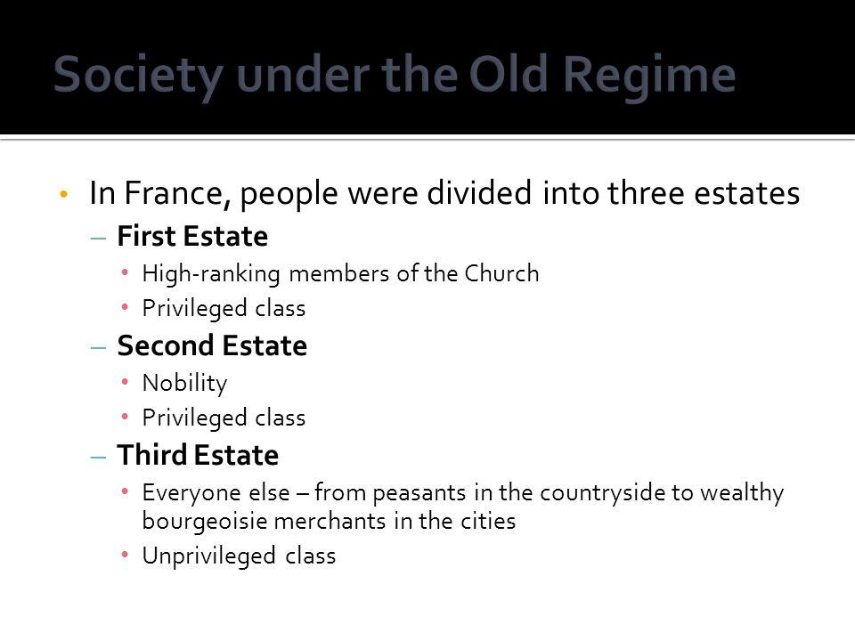 In France, people were divided into three estates – First Estate High-ranking members of the Church Privileged class – Second Estate Nobility Privileg