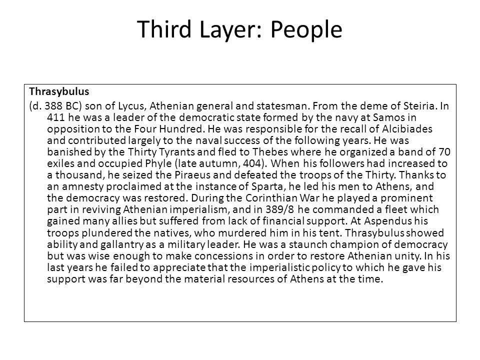 Third Layer: People Thrasybulus (d. 388 BC) son of Lycus, Athenian general and statesman. From the deme of Steiria. In 411 he was a leader of the demo