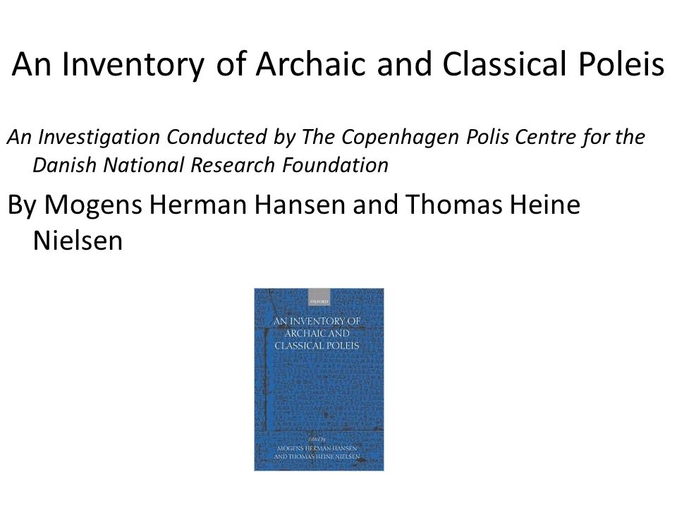 An Inventory of Archaic and Classical Poleis An Investigation Conducted by The Copenhagen Polis Centre for the Danish National Research Foundation By