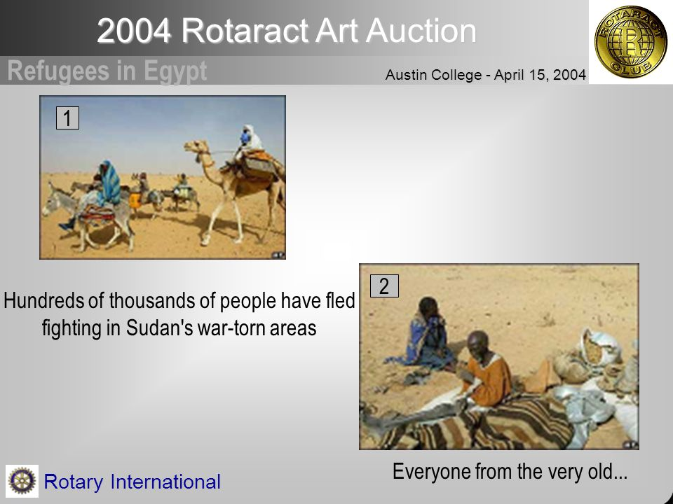 2004 Rotaract Art Auction Austin College - April 15, 2004 Rotary International Hundreds of thousands of people have fled fighting in Sudan s war-torn areas Everyone from the very old...