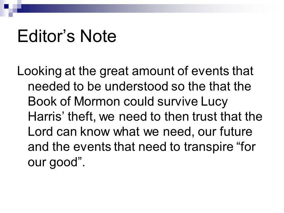 Editor's Note Looking at the great amount of events that needed to be understood so the that the Book of Mormon could survive Lucy Harris' theft, we need to then trust that the Lord can know what we need, our future and the events that need to transpire for our good .