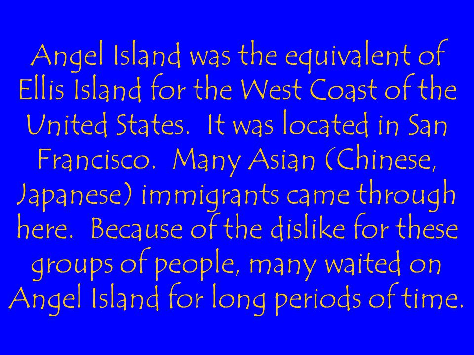 Angel Island was the equivalent of Ellis Island for the West Coast of the United States.