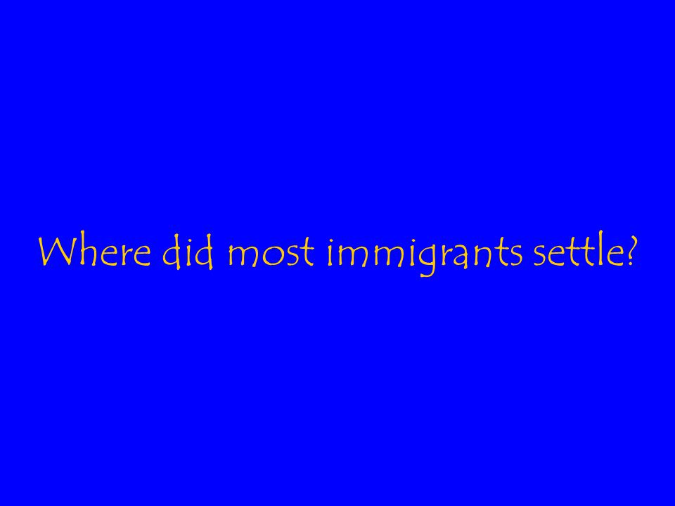 Where did most immigrants settle