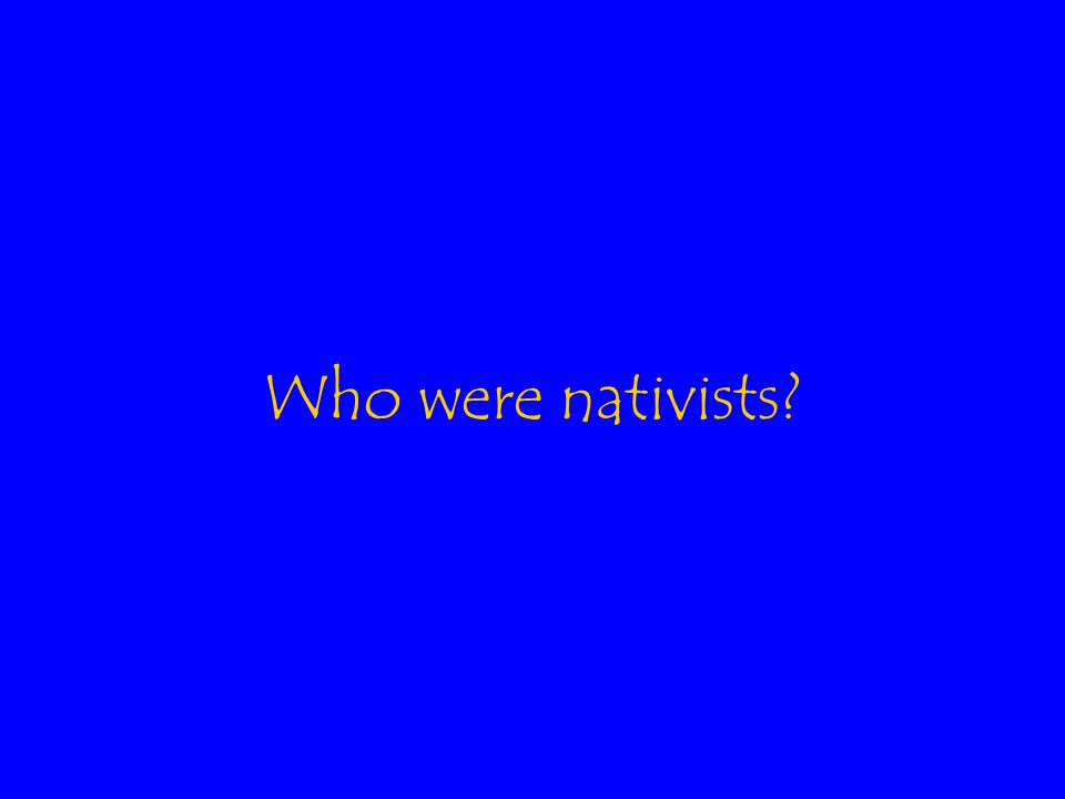 Who were nativists