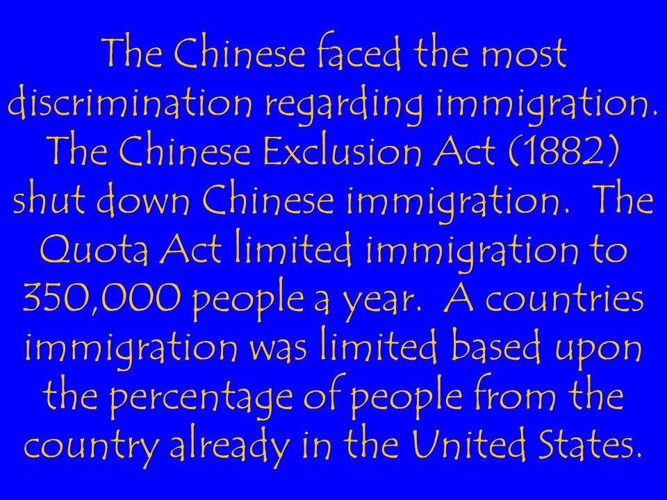 The Chinese faced the most discrimination regarding immigration.