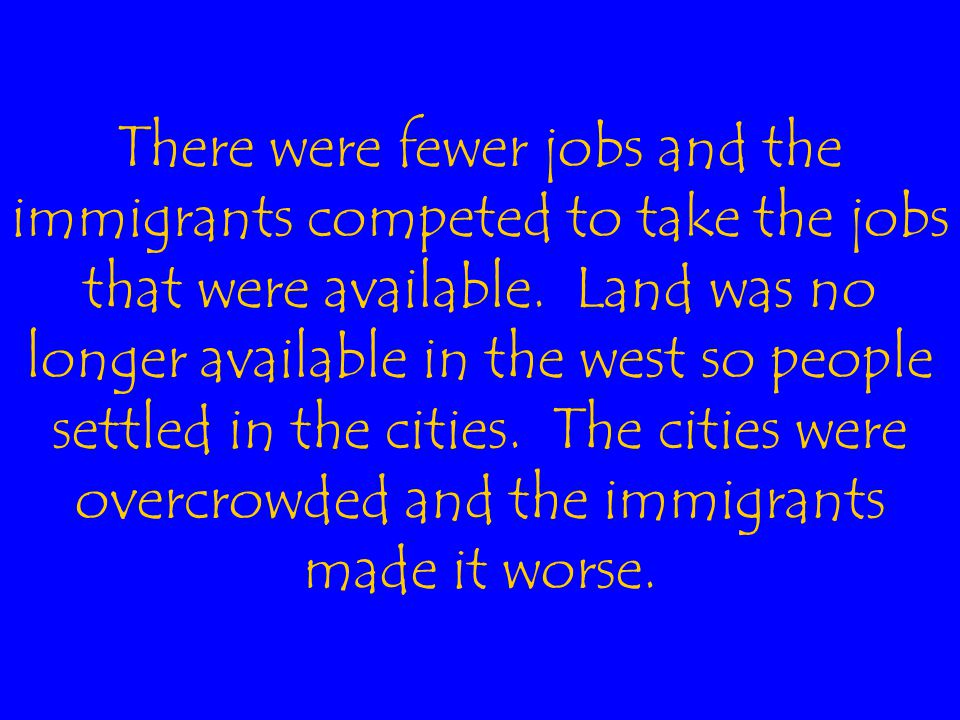 There were fewer jobs and the immigrants competed to take the jobs that were available.