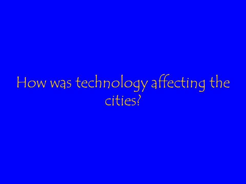 How was technology affecting the cities