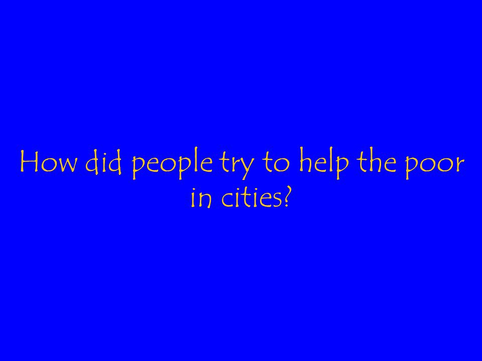 How did people try to help the poor in cities