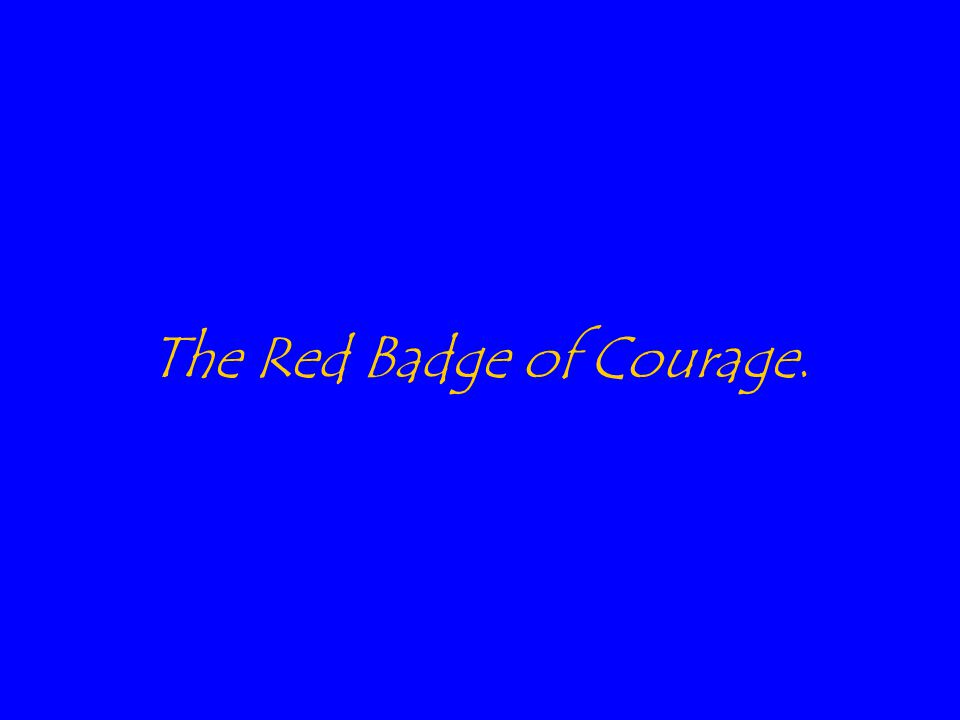 The Red Badge of Courage.
