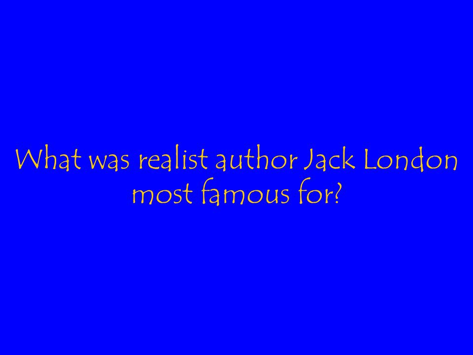 What was realist author Jack London most famous for
