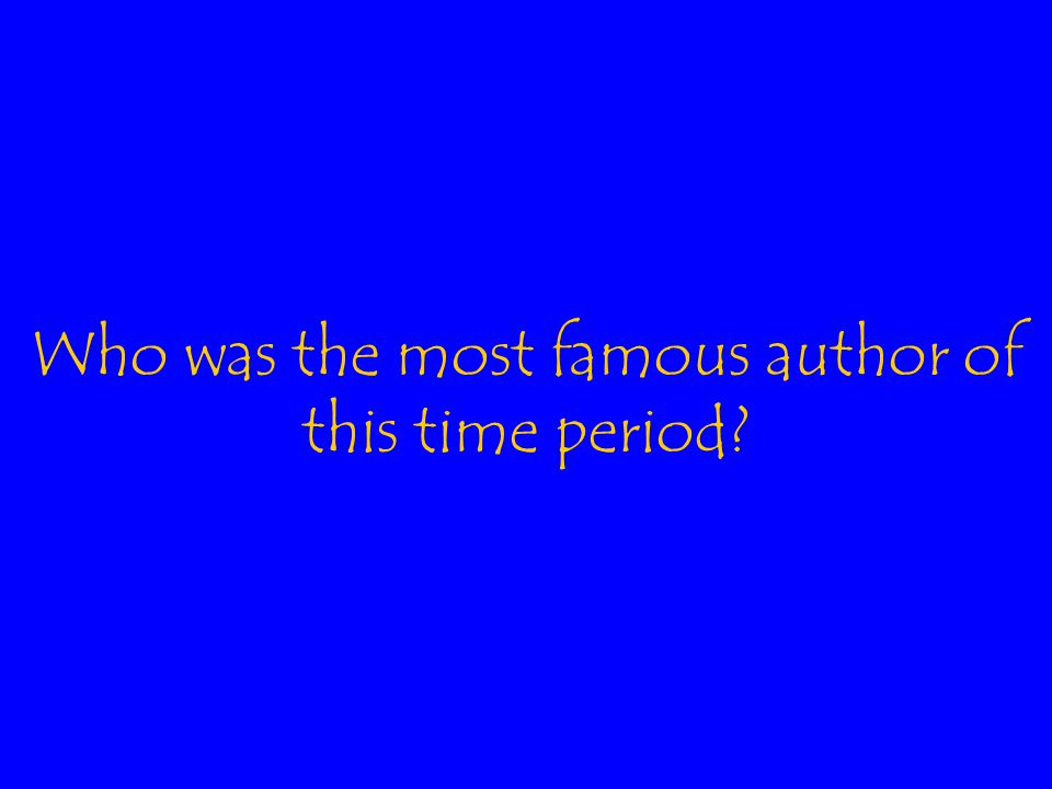 Who was the most famous author of this time period