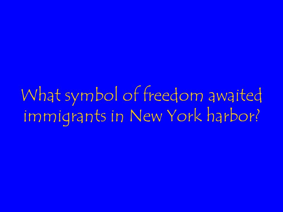 What symbol of freedom awaited immigrants in New York harbor