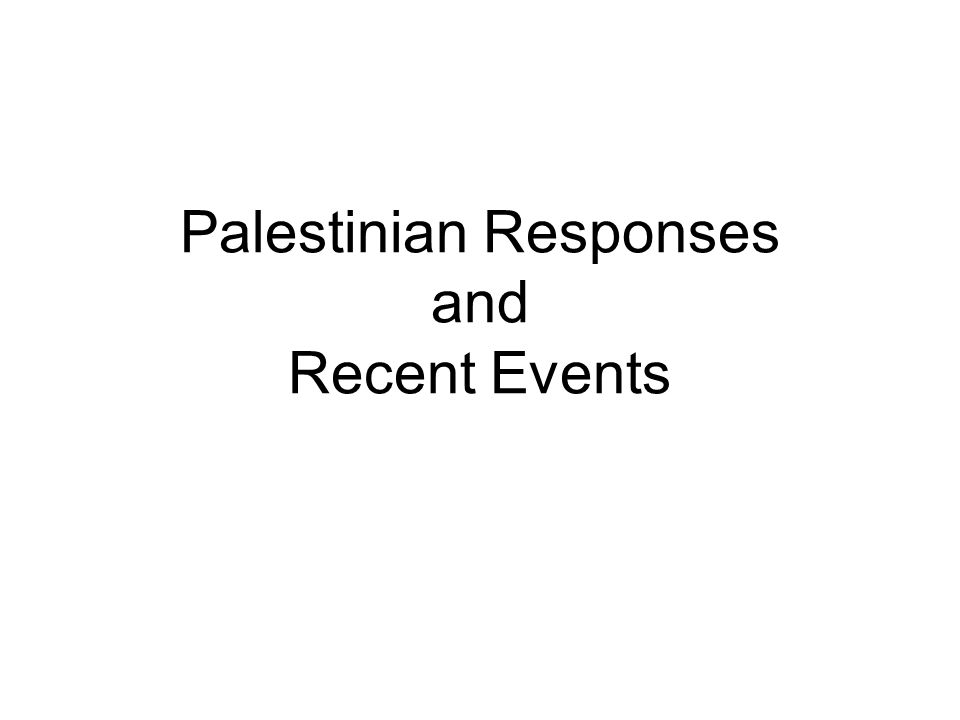 Palestinian Responses and Recent Events