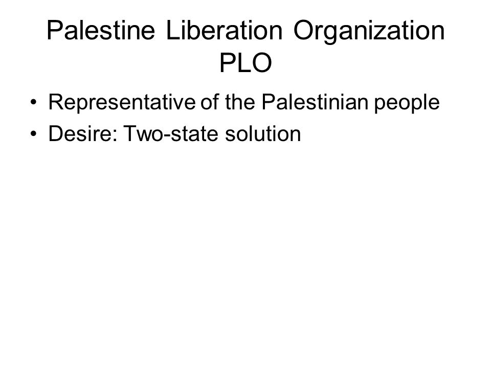 Palestine Liberation Organization PLO Representative of the Palestinian people Desire: Two-state solution