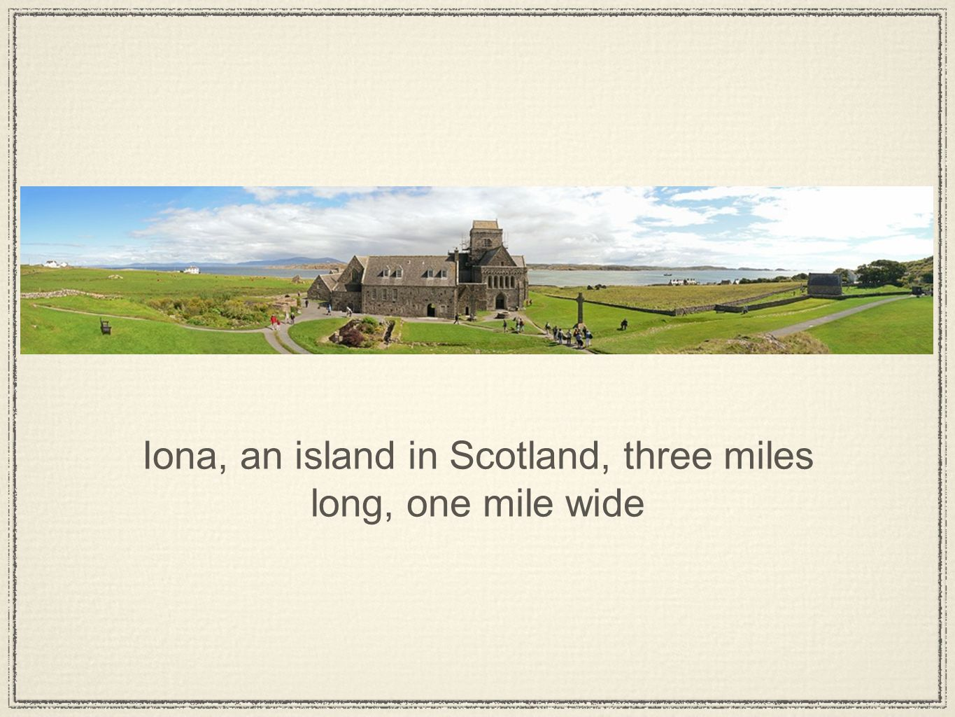 Iona, an island in Scotland, three miles long, one mile wide