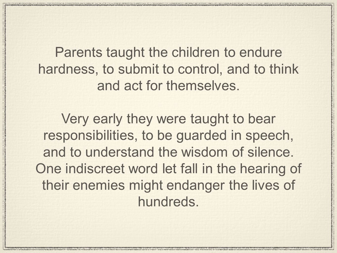 Parents taught the children to endure hardness, to submit to control, and to think and act for themselves.