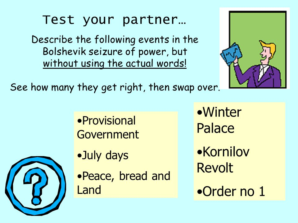 Test your partner… Describe the following events in the Bolshevik seizure of power, but without using the actual words.