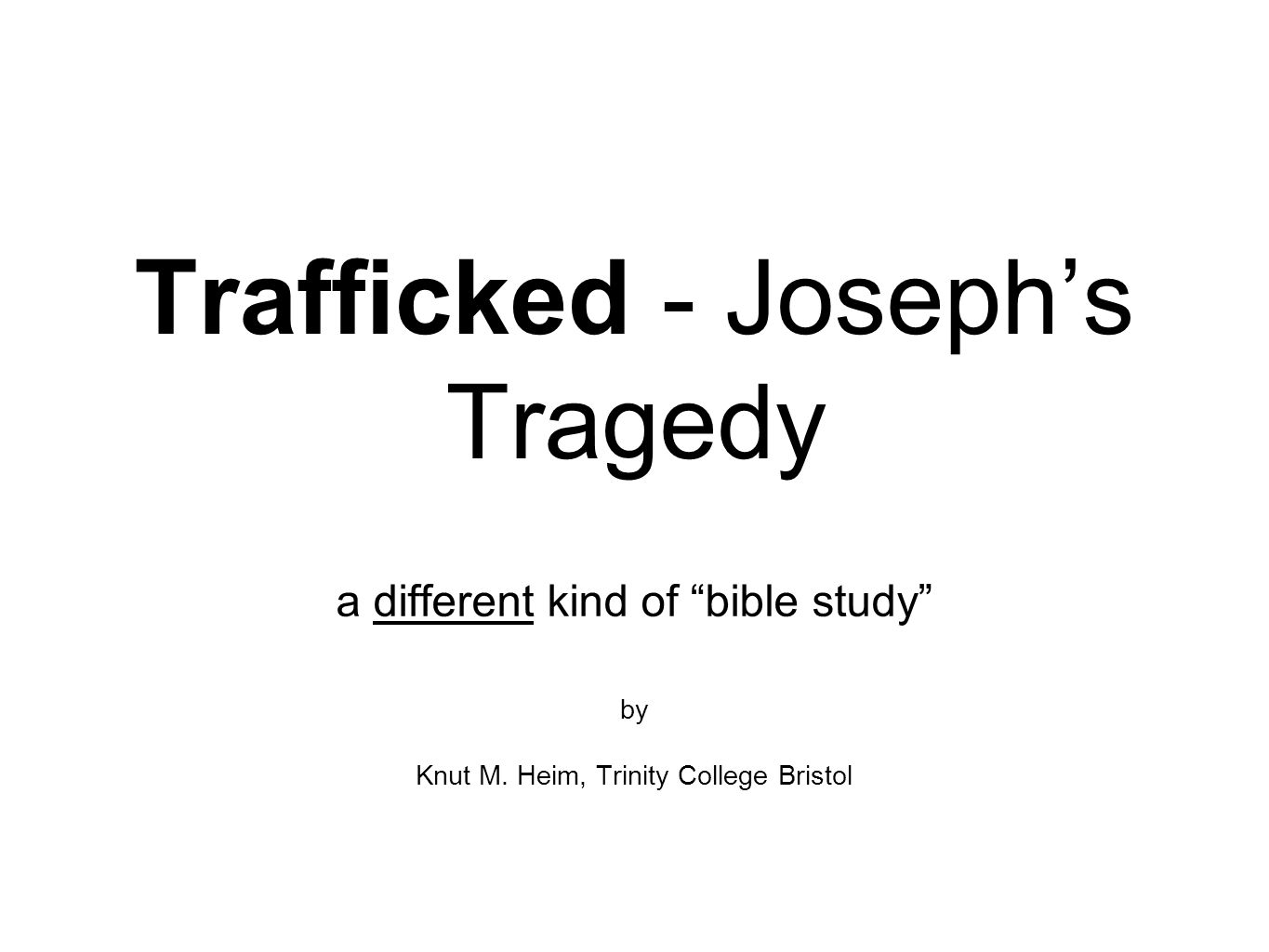 Trafficked - Joseph's Tragedy a different kind of bible study by Knut M.