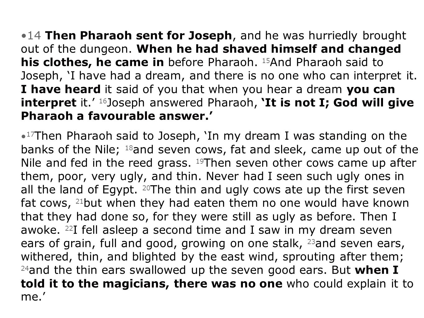 14 Then Pharaoh sent for Joseph, and he was hurriedly brought out of the dungeon.