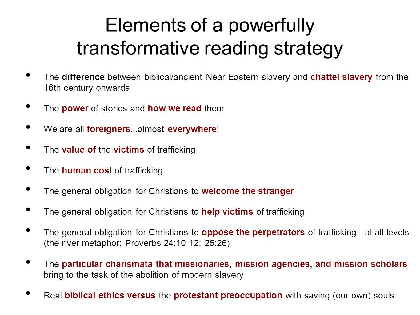 Elements of a powerfully transformative reading strategy The difference between biblical/ancient Near Eastern slavery and chattel slavery from the 16th century onwards The power of stories and how we read them We are all foreigners...almost everywhere.