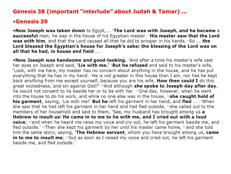 Genesis 38 (important interlude about Judah & Tamar)...