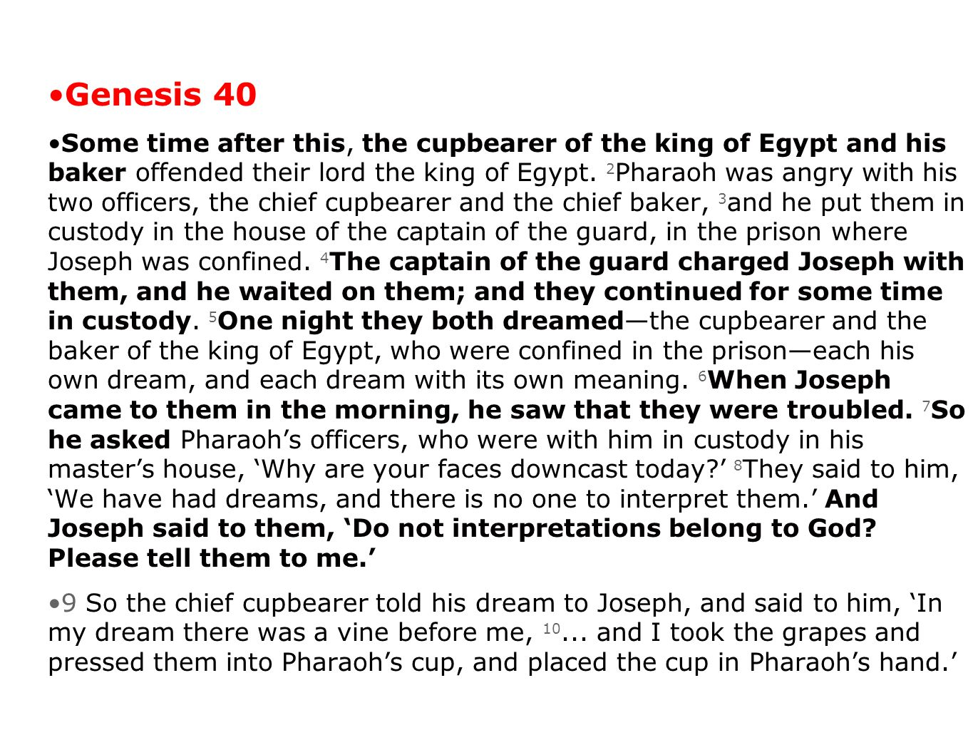 Genesis 40 Some time after this, the cupbearer of the king of Egypt and his baker offended their lord the king of Egypt.