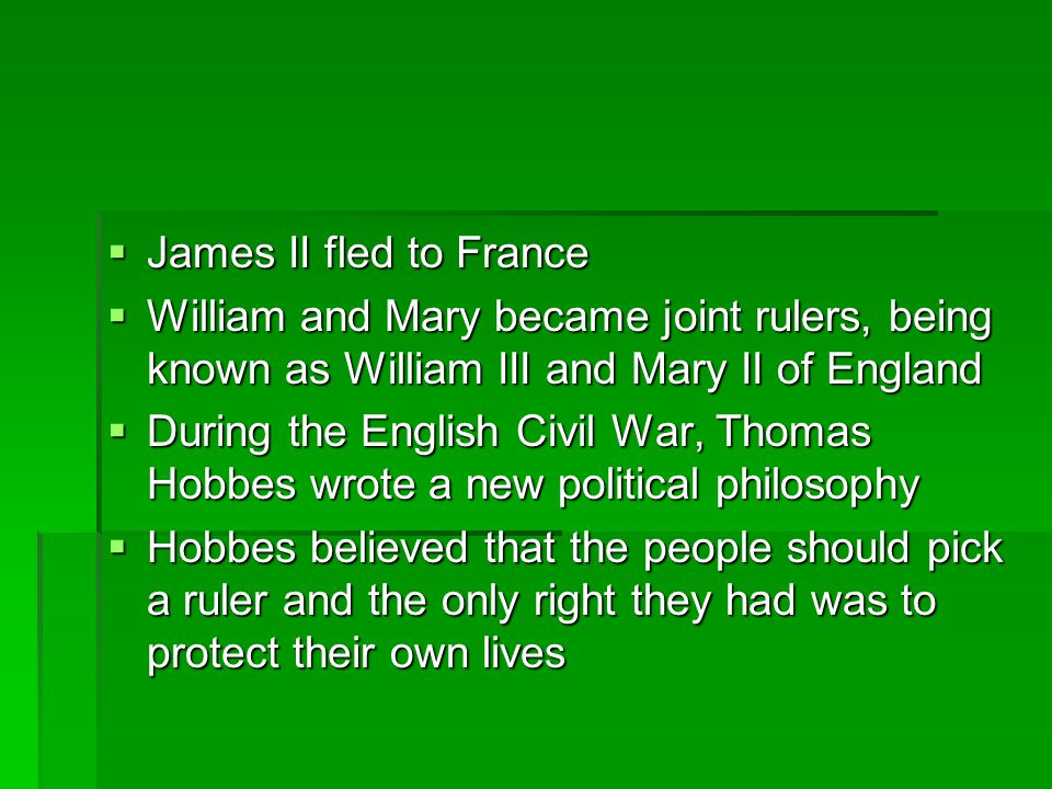  James II fled to France  William and Mary became joint rulers, being known as William III and Mary II of England  During the English Civil War, Th