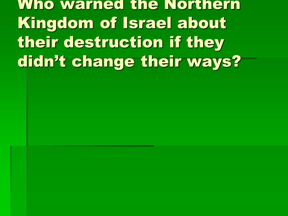 Who warned the Northern Kingdom of Israel about their destruction if they didn't change their ways
