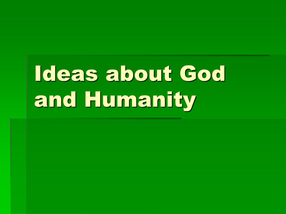 Ideas about God and Humanity