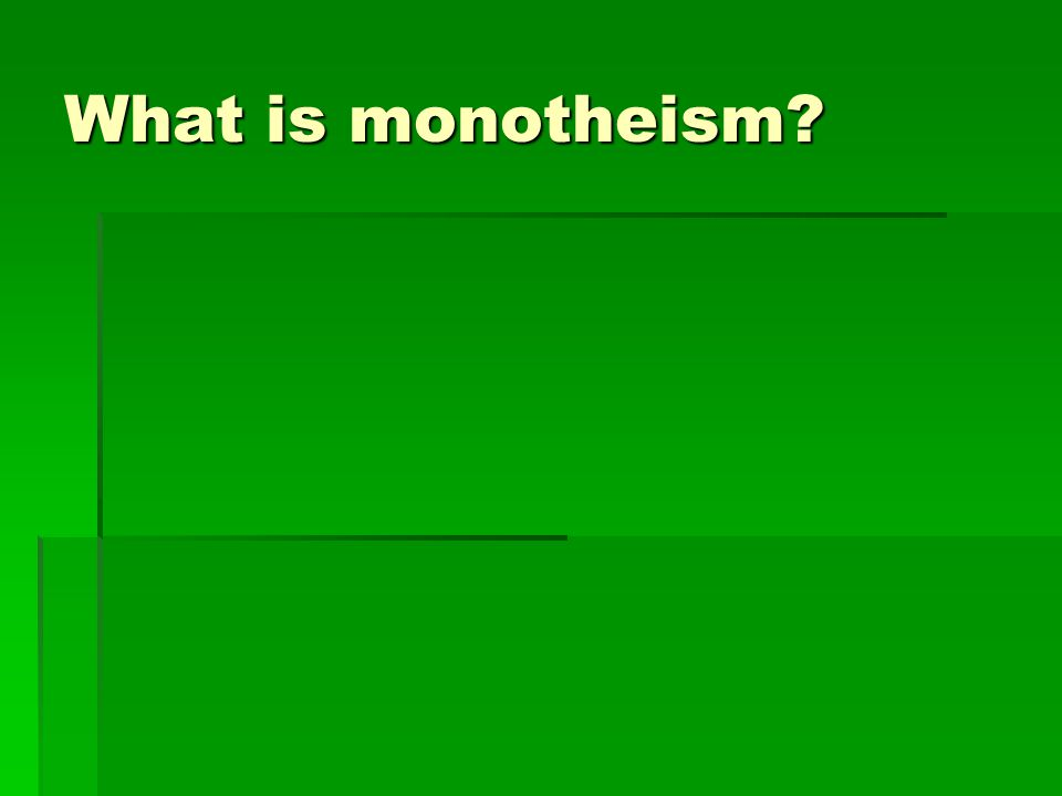 What is monotheism