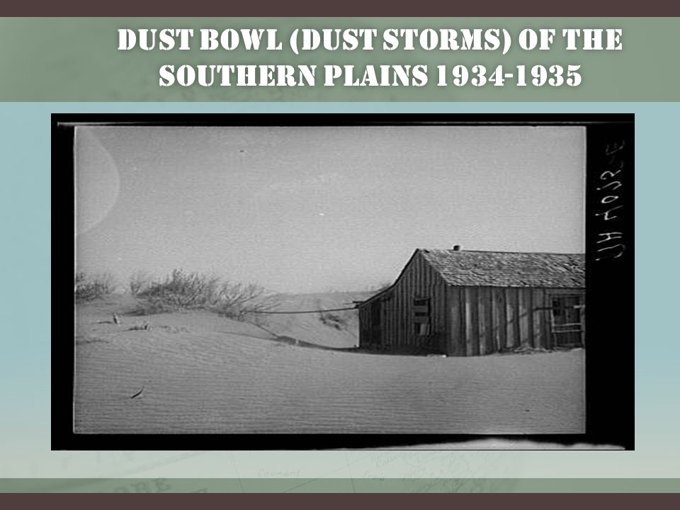 DUST BOWL (DUST STORMS) OF THE SOUTHERN PLAINS 1934-1935