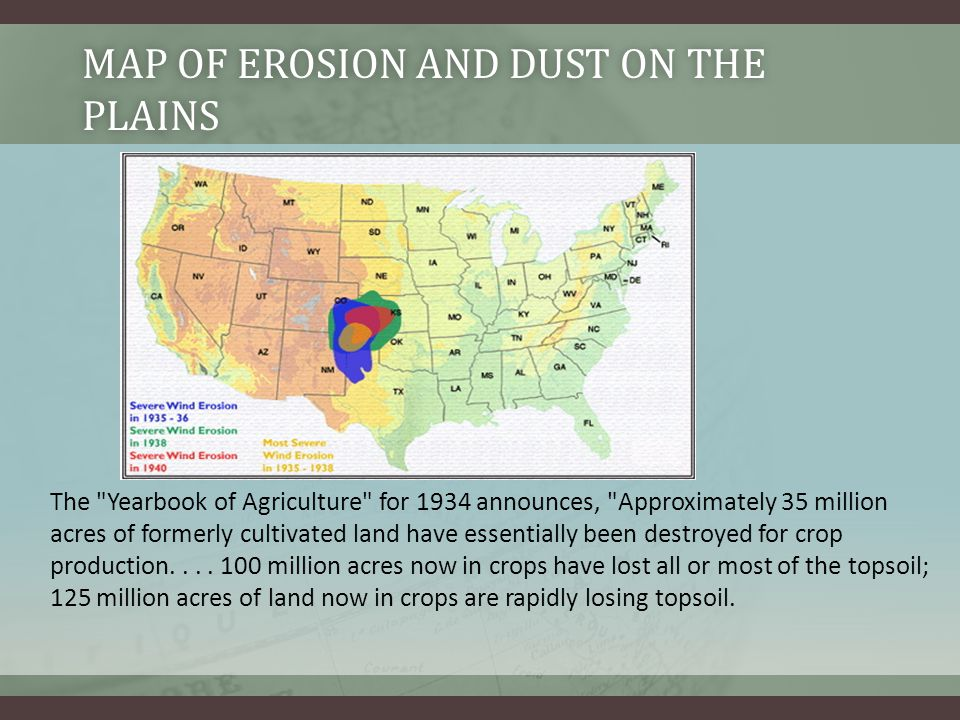 MAP OF EROSION AND DUST ON THE PLAINS The Yearbook of Agriculture for 1934 announces, Approximately 35 million acres of formerly cultivated land have essentially been destroyed for crop production....
