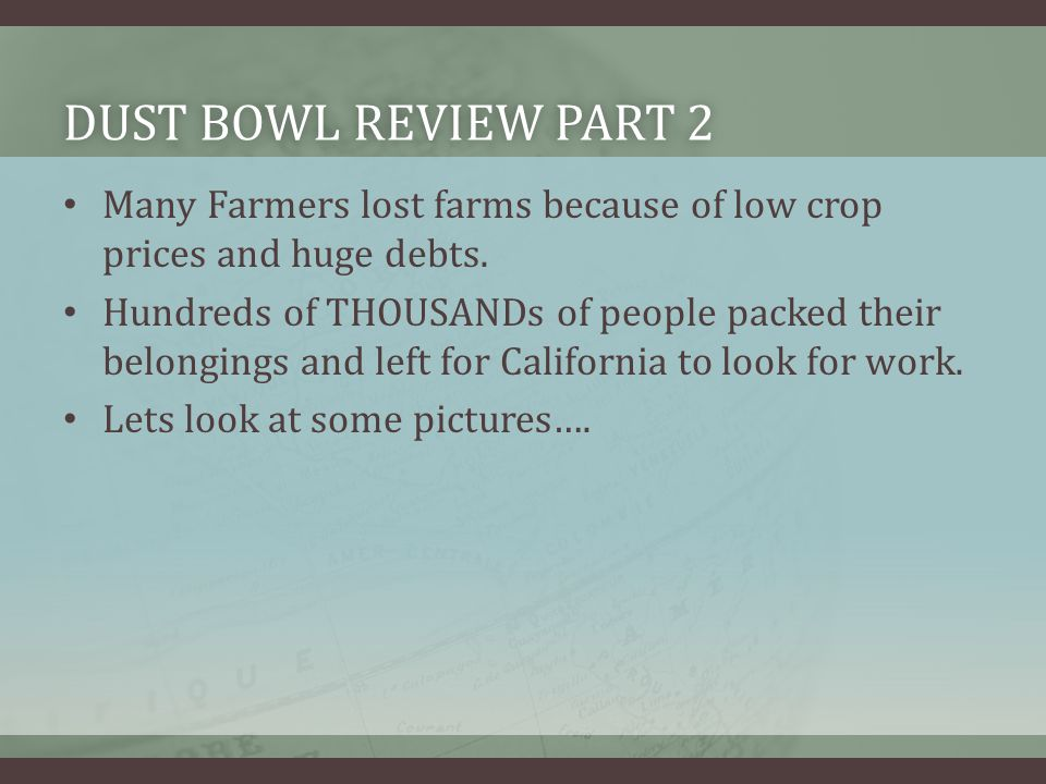 DUST BOWL REVIEW PART 2DUST BOWL REVIEW PART 2 Many Farmers lost farms because of low crop prices and huge debts.