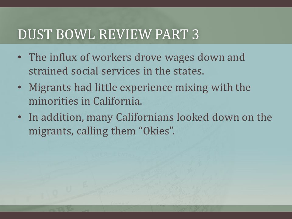DUST BOWL REVIEW PART 3DUST BOWL REVIEW PART 3 The influx of workers drove wages down and strained social services in the states.