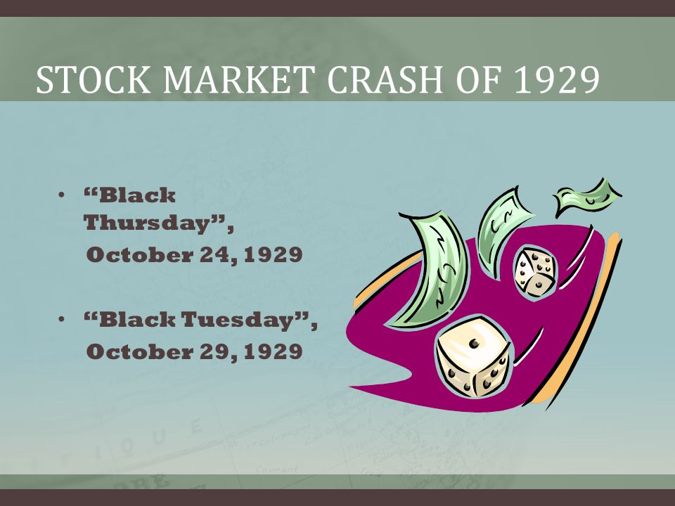 STOCK MARKET CRASH OF 1929 Black Thursday , October 24, 1929 Black Tuesday , October 29, 1929