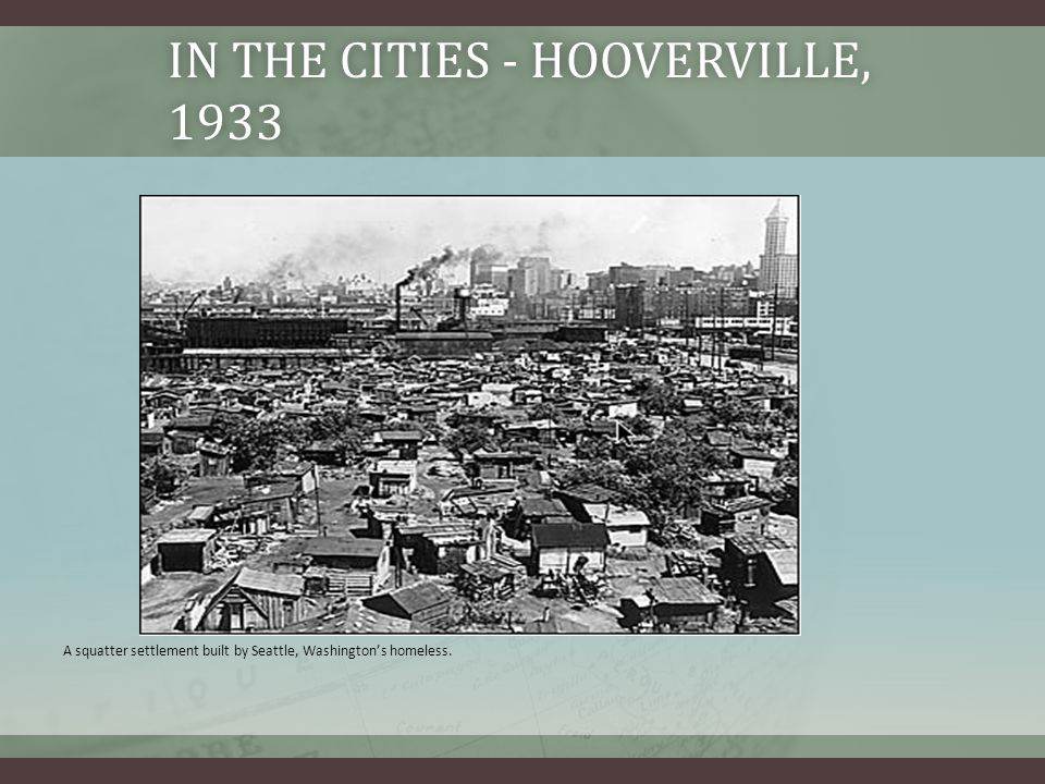 IN THE CITIES - HOOVERVILLE, 1933 A squatter settlement built by Seattle, Washington's homeless.