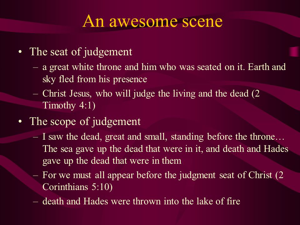An awesome scene The seat of judgement –a great white throne and him who was seated on it.