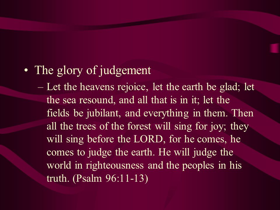 A judgement foreshadowed By Christ: But I tell you that men will have to give account on the day of judgment for every careless word they have spoken.